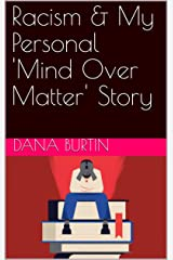 Racism & My Personal 'Mind Over Matter' Story Kindle Edition
