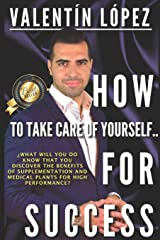 HOW TO TAKE CARE OF YOURSELF FOR SUCCESS: ¿What will you do know that you benefits discover the supplementation of medical plants and for high performance? Paperback