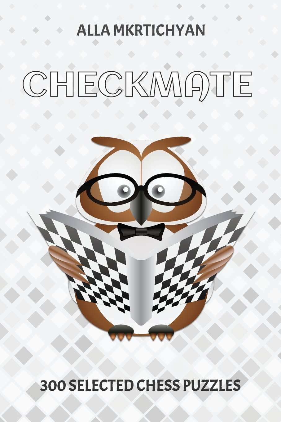 Checkmate 300 Selected Chess Puzzles Alla Mkrtichyan Diagram Puzzle From The 9781985308206 Books