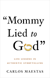 Mommy Lied to God: Life Lessons in Authentic Storytelling
