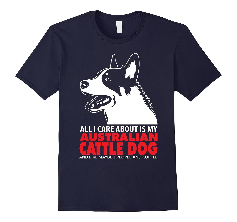 All I care Australian Cattle Dog 3 people Coffee T-Shirt-Vaci