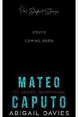 Mateo Caputo: A Mafia Romance (The Unseen Underground) Kindle Edition
