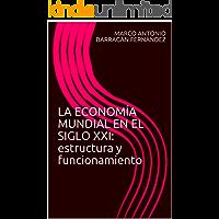 LA ECONOMÍA MUNDIAL EN EL SIGLO XXI: estructura y funcionamiento