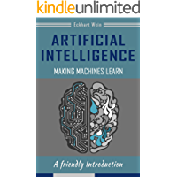 Artificial Intelligence Making Machines Learn: A friendly Introduction (English Edition)
