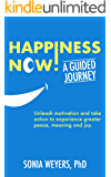 Happiness Now! A Guided Journey: Unleash motivation and take action to experience greater peace, meaning and joy.