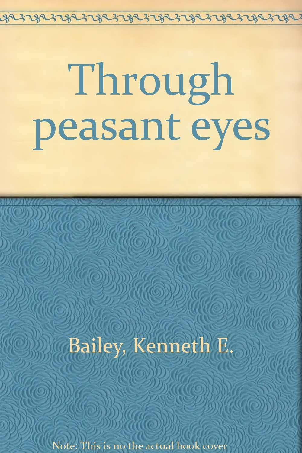 Through Peasant Eyes: More Lucan Parables, Their Culture And Style: Kenneth  E Bailey: 9780802835284: Amazon: Books