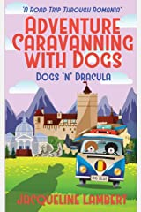 Dogs n Dracula: A Road Trip Through Romania (Adventure Caravanning with Dogs) Paperback