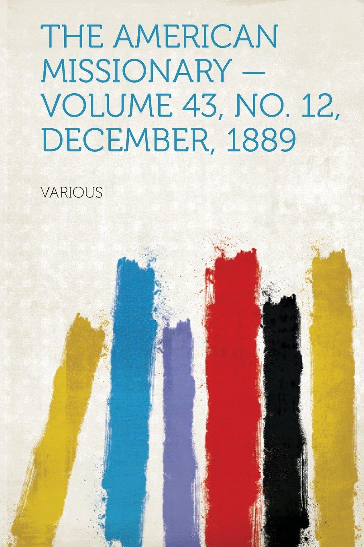 The American Missionary - Volume 43, No. 12, December, 1889 pdf epub