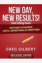 New Day New Results Goal Setting Guide: Nothing Changes Until Something Is Written! Kindle Edition