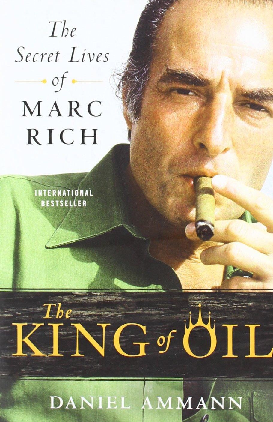 The King Of Oil: The Secret Lives Of Marc Rich: Daniel Ammann:  9780312650681: Amazon.com: Books