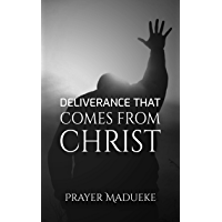 Deliverance That Comes From Christ: Deliverance Prayers (Deliverance by Fire) (English Edition)