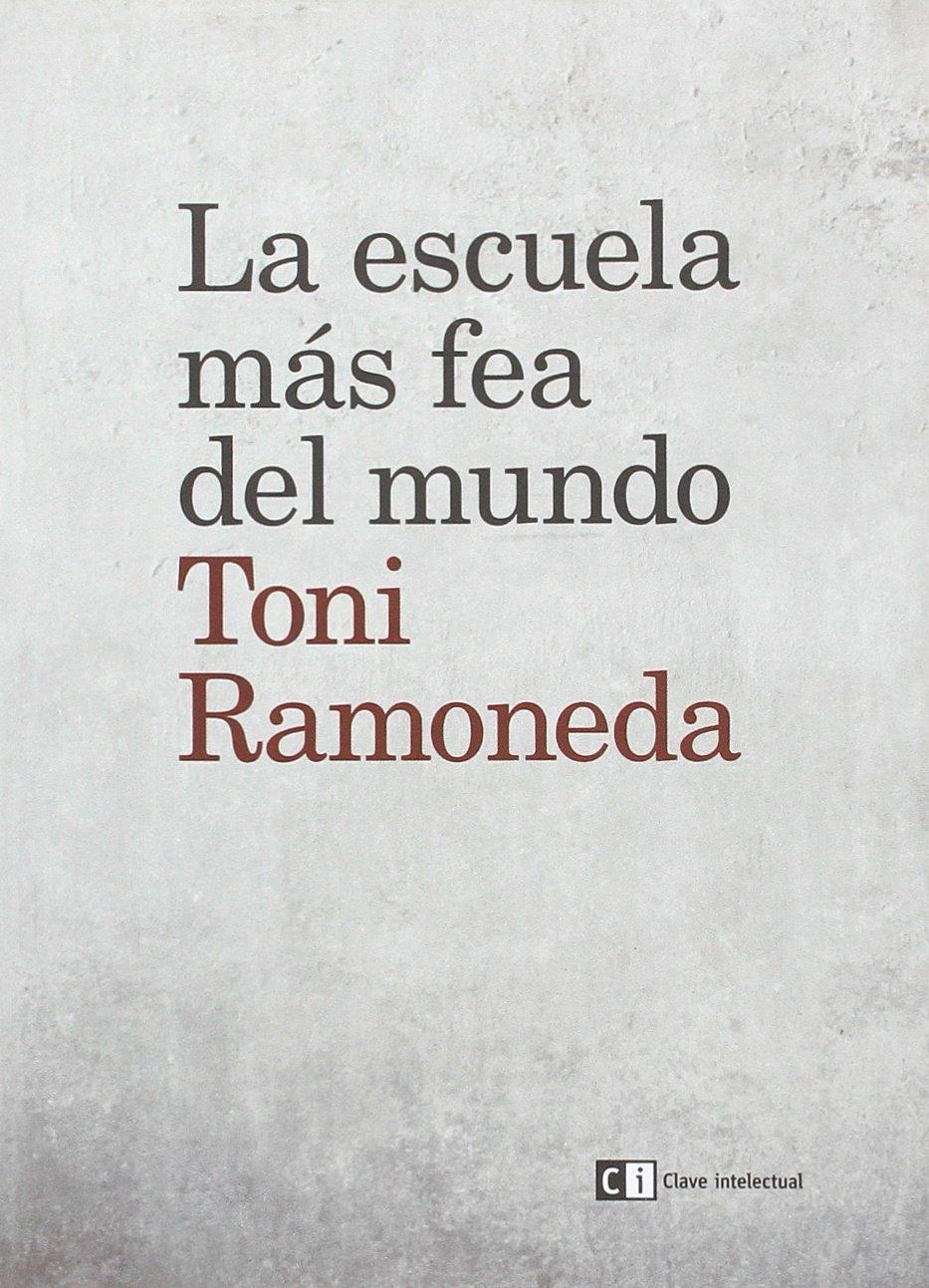 La escuela más fea del mundo (Ensayo social): Amazon.es: Ramoneda Elias, Antoni: Libros