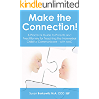Make the Connection: A Practical Guide to Parents and Practitioners for Teaching the Nonverbal Child to Communicate - with AAC