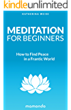 Meditation: Beginner's Guide: How to Find Peace in a Frantic World (Meditation For Beginners, Meditation Books, Meditation Techniques, Mindfulness Meditation, Beginner's Guide)
