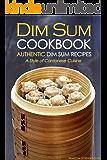 Dim Sum Cookbook - Authentic Dim Sum Recipes: A Style of Cantonese Cuisine (English Edition)