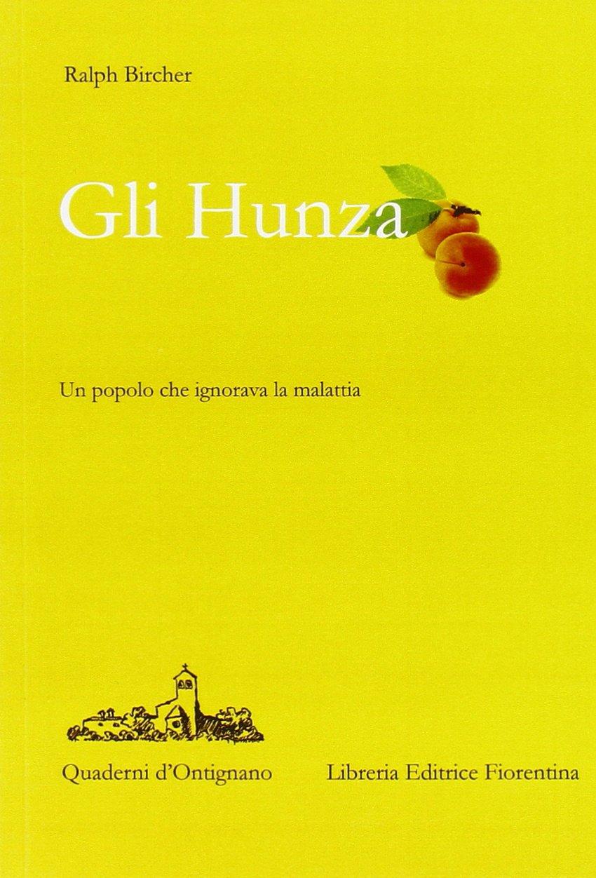 Gli Hunza. Un popolo che ignora la malattia Copertina flessibile – 1 ago 2004 Ralph Bircher G. Pucci G. Ponticelli Libreria Editrice Fiorentina