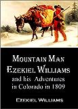 Mountain Man Ezekiel Williams and his  Adventures in Colorado in 1809 (1913) (English Edition)