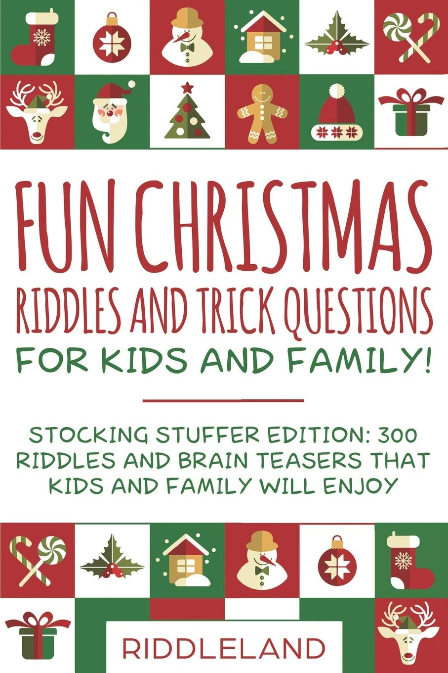 Fun Christmas Riddles And Trick Questions For Kids And Family Stocking Stuffer Edition 300 Riddles And Brain Teasers That Kids And Family Will Enjoy Ages 6 8 7 9 8 12 Riddleland 9781696468794 Amazon Com Books