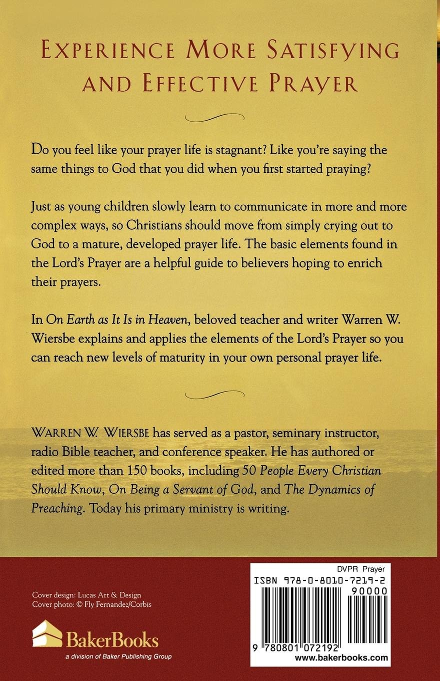 On Earth As It Is In Heaven How The Lords Prayer Teaches Us To Pray More Effectively Warren W Wiersbe 9780801072192 Amazon Com Books