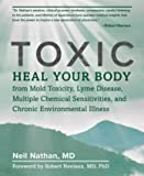 Toxic: Heal Your Body from Mold Toxicity, Lyme Disease, Multiple Chemical Sensitivities, and Chronic Environmental…