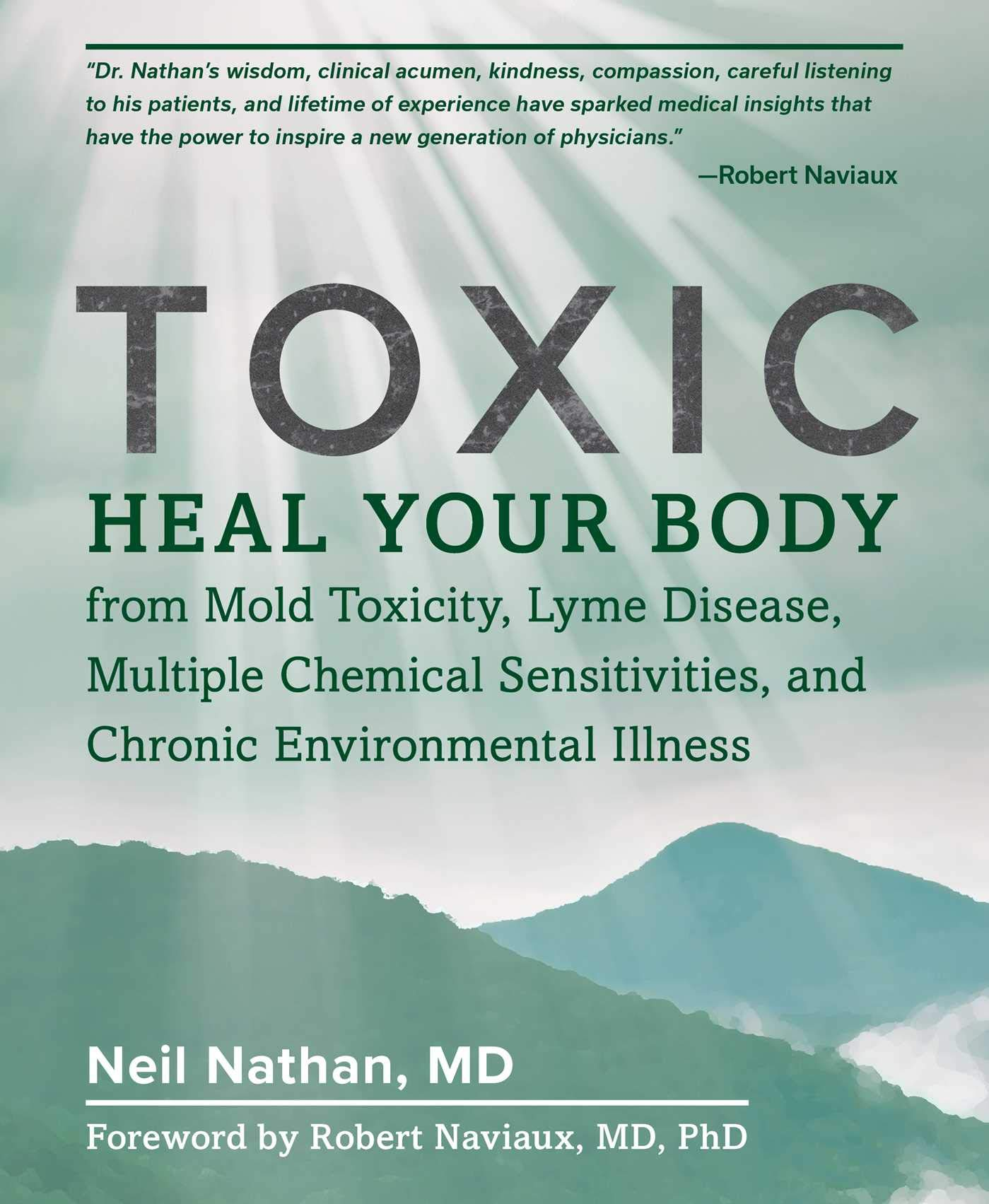 Toxic: Heal Your Body from Mold Toxicity, Lyme Disease, Multiple Chemical Sensitivities, and Chronic Environmental Illness by Victory Belt Publishing
