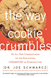 That's the Way the Cookie Crumbles: 62 All-New Commentaries on the Fascinating Chemistry of Everyday Life: 65 All New Commentaries on the Fascinating Chemistry of Everyday Life