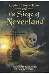 Captain James Hook and the Siege of Neverland Kindle Edition
