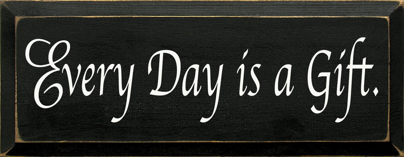 Sawdust City Wooden Sign - Every Day Is A Gift (Black)