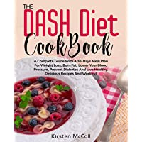 The DASH Diet CookBook: A Complete Guide With A 30-Days Meal Plan For Weight Loss...