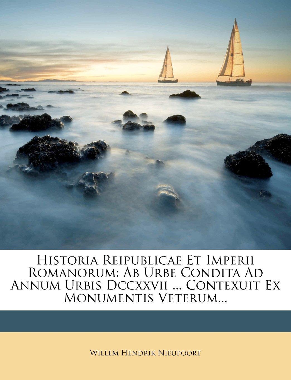 Read Online Historia Reipublicae Et Imperii Romanorum: Ab Urbe Condita Ad Annum Urbis Dccxxvii ... Contexuit Ex Monumentis Veterum... (Latin Edition) pdf