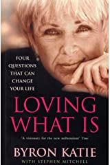 Loving What Is: How Four Questions Can Change Your Life Kindle Edition