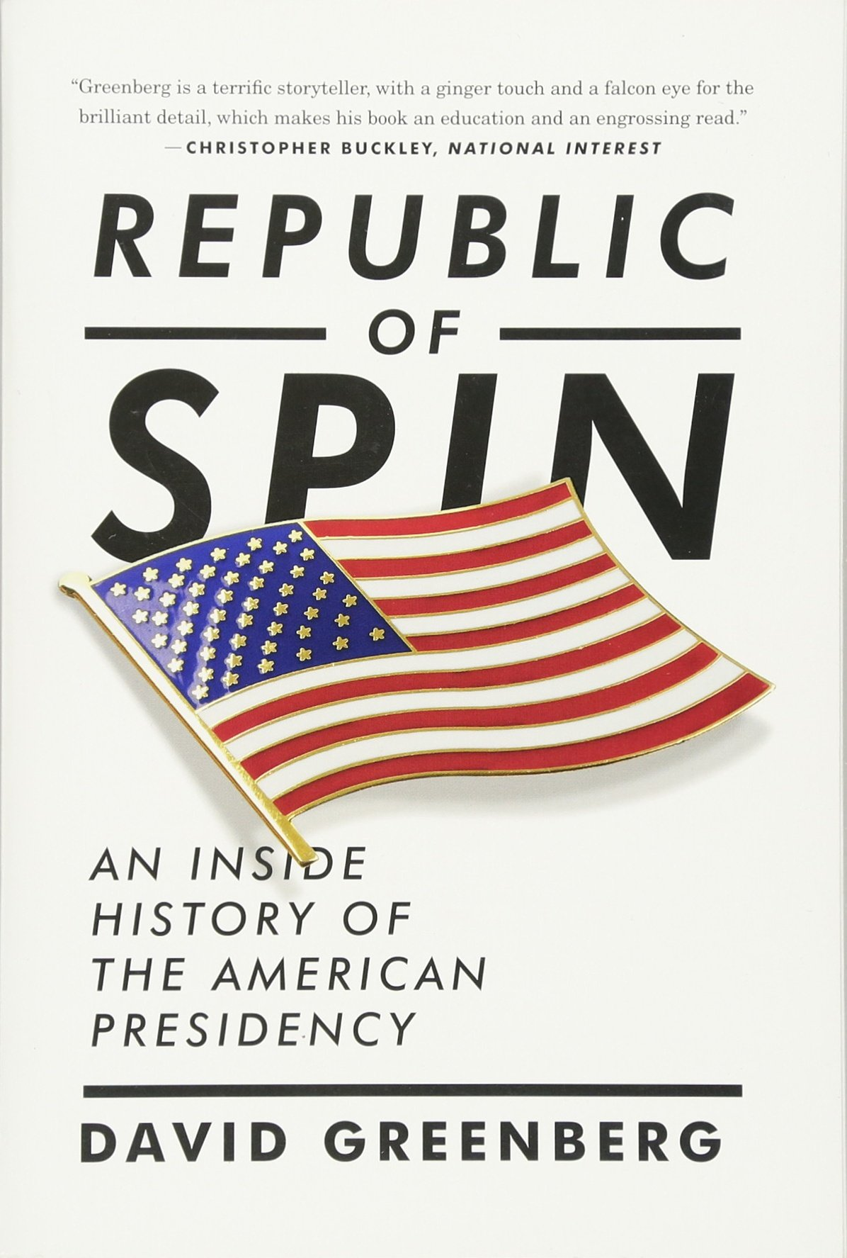 Republic of Spin: An Inside History of the American Presidency ...