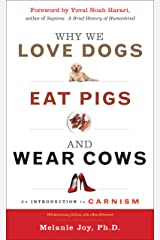 Why We Love Dogs, Eat Pigs, and Wear Cows: An Introduction to Carnism, 10th Anniversary Edition (English Edition) Edición Kindle
