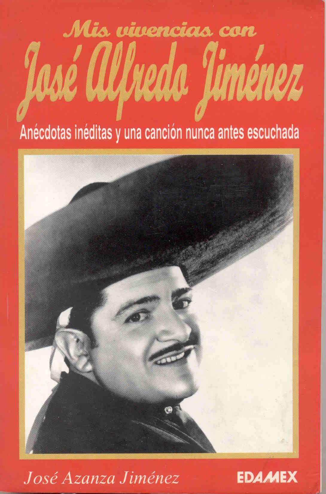 MIS Vivencias Con Jose Alfredo Jimenez: Anecdotas Desconocidas, La Verdadera Historia de Sus Canciones, Una Fiel Aproximacion Al Genial Compositor (Serie ...