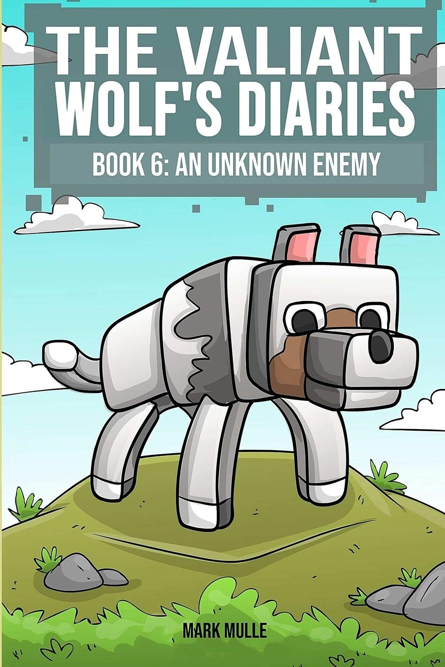The Valiant Wolfs Diaries Book 6 : An Unknown Enemy An Unofficial Minecraft Book for Kids Ages 9 - 12 Preteen ...