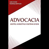 ADVOCACIA: Gestão, Marketing & Outras Lendas