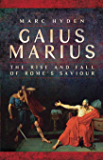 Gaius Marius: The Rise and Fall of Rome's Saviour (English Edition)