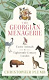 The Georgian Menagerie: Exotic Animals in Eighteenth-Century London