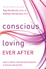 Conscious Loving Ever After: How to Create Thriving Relationships at Midlife and Beyond Paperback