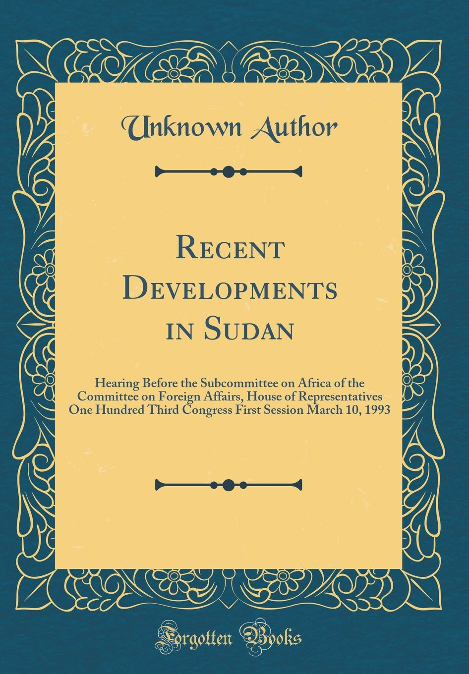 Download Recent Developments in Sudan: Hearing Before the Subcommittee on Africa of the Committee on Foreign Affairs, House of Representatives One Hundred ... Session March 10, 1993 (Classic Reprint) PDF Text fb2 book