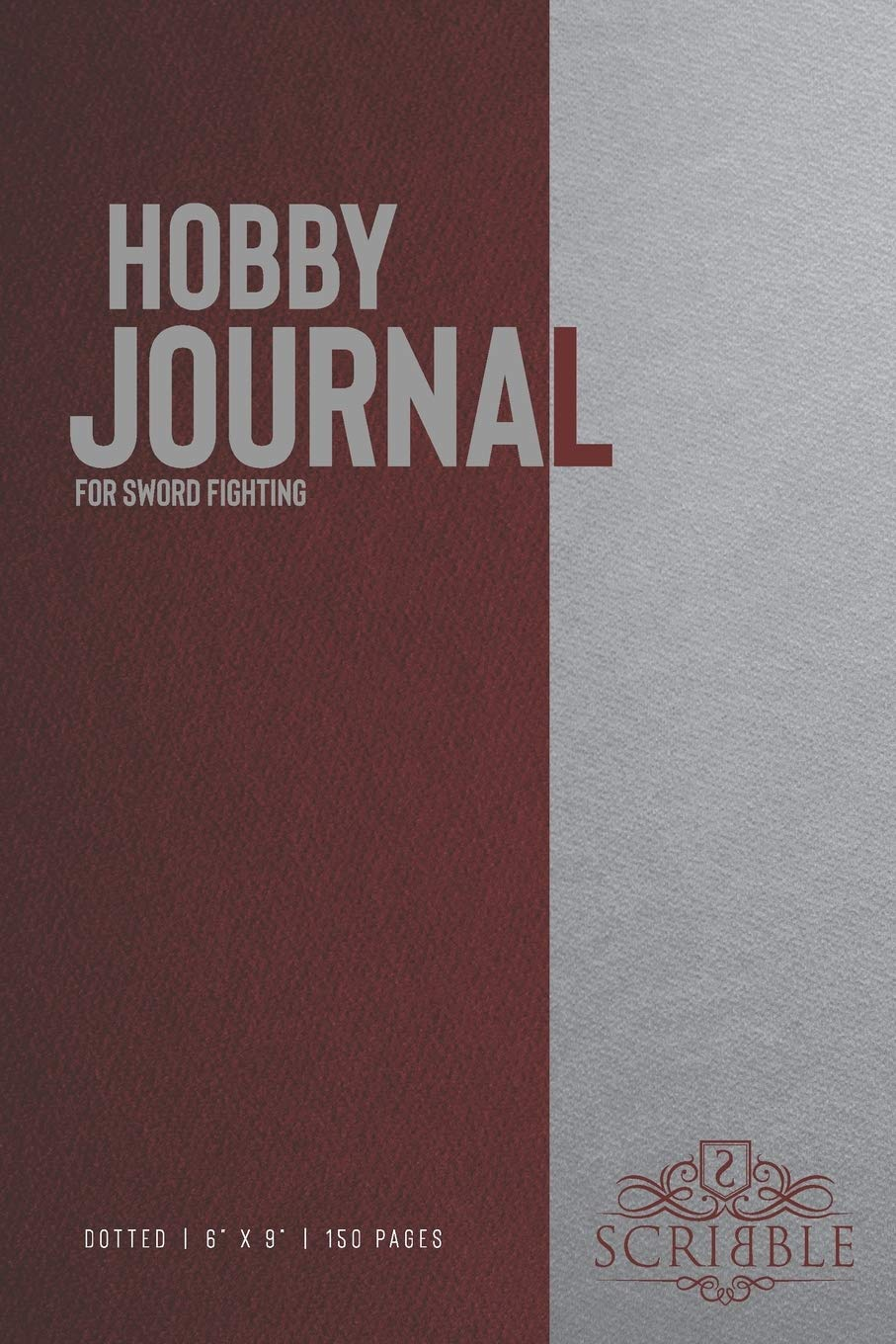 Hobby Journal For Sword Fighting: 150-page Dotted Grid Journal With Individually Numbered Pages For Hobbyists And Outdoor Activities . Matte And Color Cover. Classical/Modern Design.