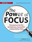 The Power of Focus: So Erreichen Sie Ihre Persönliche, Finanziellen Und Beruflichen Ziele