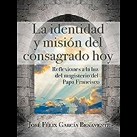 La identidad y misión del consagrado hoy. Reflexiones a la luz del magisterio del Papa Francisco (Spanish Edition)
