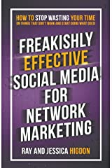Freakishly Effective Social Media for Network Marketing: How to Stop Wasting Your Time on Things That Don't Work and Start Doing What Does! Paperback