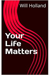 Your Life Matters Kindle Edition