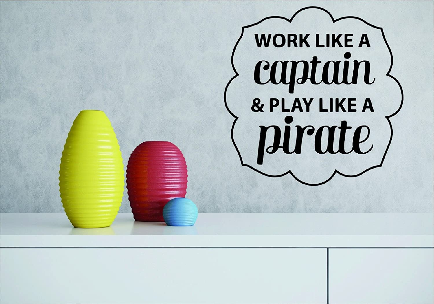 Motivational Inspirational Quote Wall Decal Design with Vinyl RAD 994 2 Work Like A Captain /& Play Like A Pirate Black 16 x 24
