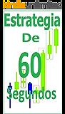 Opciones Binarias Estrategia De 60 Segundos: Aprende a seguir la accion del precio sin indicadores. (Spanish Edition)