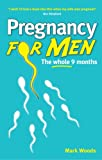 Pregnancy for Men: The whole nine months