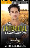My Antisocial Billionaire: A Clean Billionaire Romance (My Billionaire A-Z Book 1)