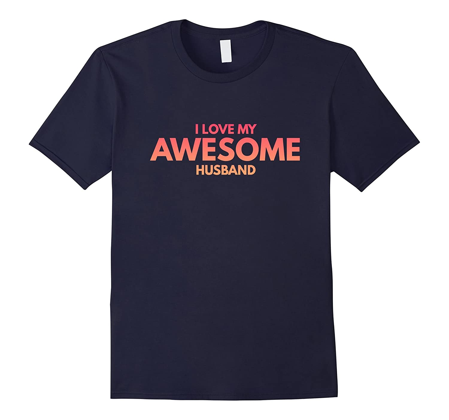 I Love My Awesome Husband best mom gift cute funny t-shirt-Vaci